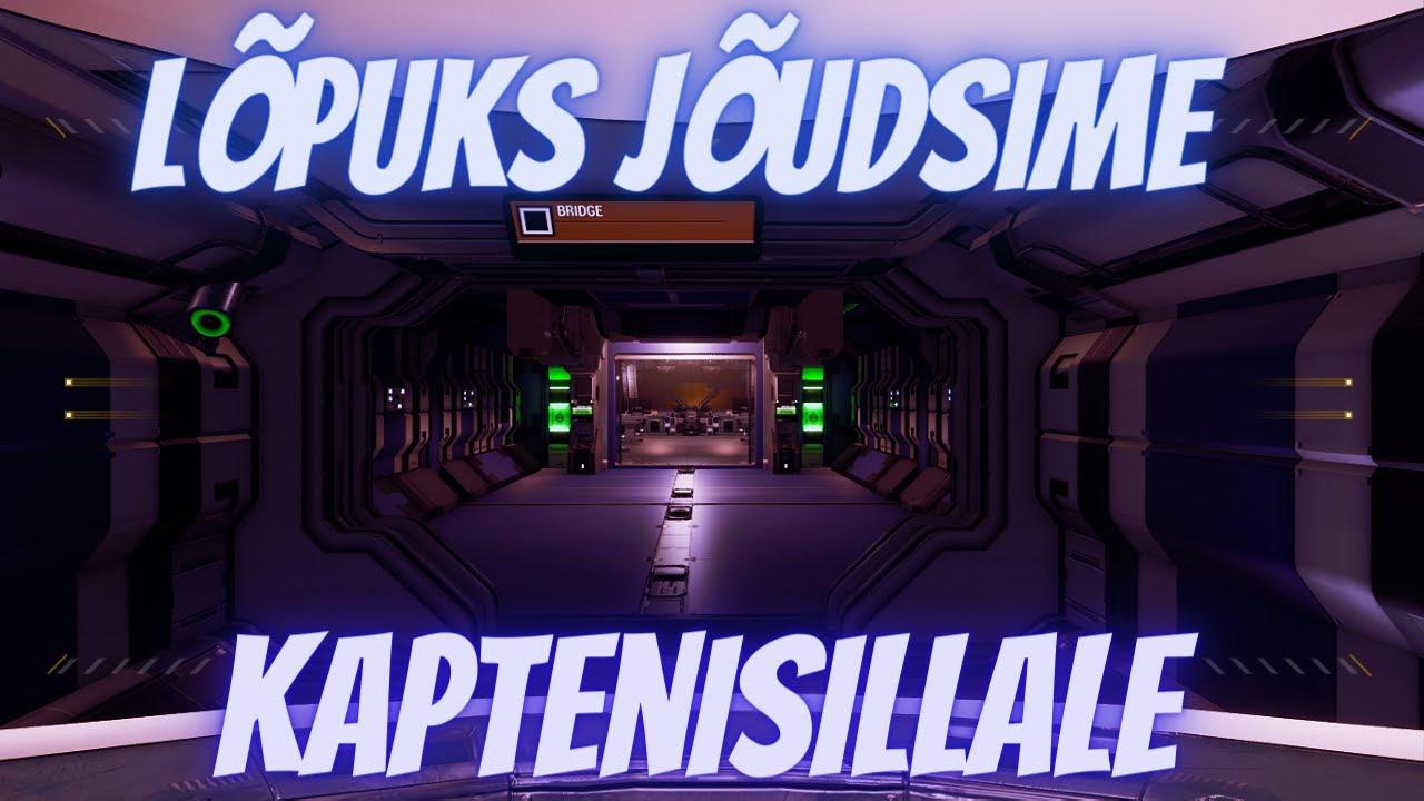 "STARDROP part 8:""Lõpuks jõudsime kapteni sillale"""