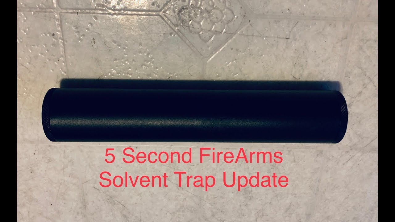 5 Second FireArm Solvent Trap Update