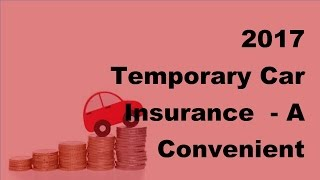 2017 temporary car insurance   a convenient way to get insured
