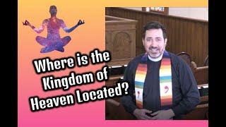 """""""Where is the Kingdom of Heaven Located?"""""""