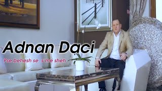 Adnan Daci - Pse behesh se  sme sheh (Official Video)