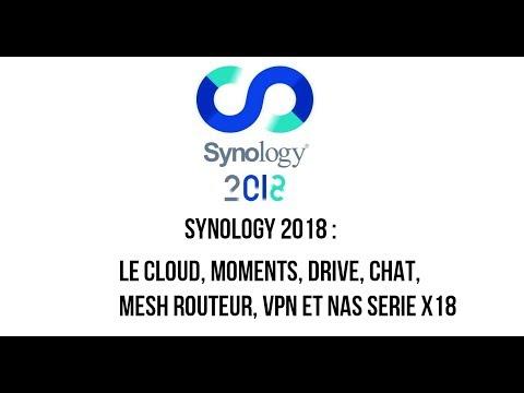 Synology 2018 : Le Cloud, Moments, Drive, Chat, Mesh Routeur, VPN et NAS Serie x18