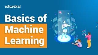 Machine Learning Basics   What Is Machine Learning?   Introduction To Machine Learning   Edureka