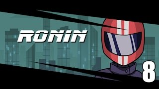 RONIN- Part 8 (The End)