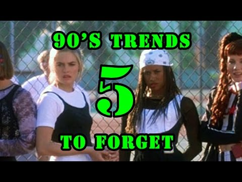 Five 90 † s Fashion Trends to Forget