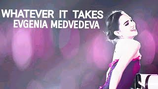 WHATEVER IT TAKES EVGENIA MEDVEDEVA ЕВГЕНИЯ МЕДВЕДЕВА