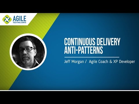 Jeff Morgan: Continuous Delivery Anti-Patterns