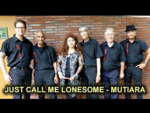 JUST CALL ME LONESOME - MUTIARA