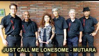 JUST CALL ME LONESOME - MUTIARA