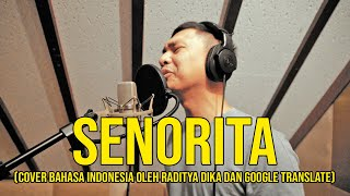 Gambar cover SENORITA (COVER VERSI INDONESIA OLEH RADITYA DIKA FT. GOOGLE TRANSLATE)