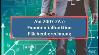 Abi 2007 2A e Exponentialfunktion Flächenberechnung