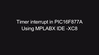 MPLAB X IDE tutorial ( XC8 compiler ) -5 : Timer interrupt in pic ( 16f877a )