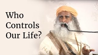 Who Controls Our Life? - Sadhguru