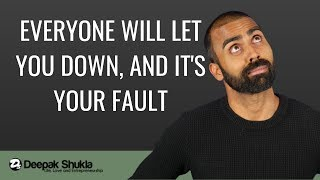 LIFE: Everyone will let you down and its your fault