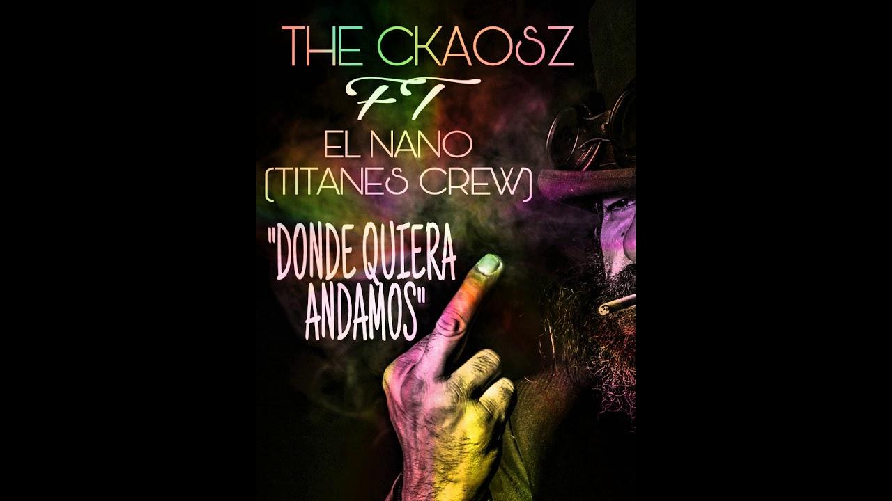 Download The Ckaosz FT El Nano (titanes crew)- DONDE QUIERA ANDAMOS