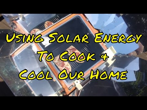 Using Solar Energy To Cook & Cool Our Home