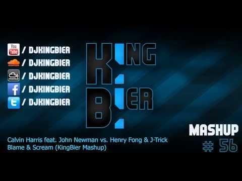 Calvin Harris feat. John Newman vs. Henry Fong & J-Trick - Blame & Scream (KingBier Mashup)