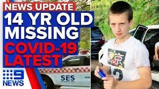 Update: Teen missing in bushland, COVID-19 latest developments   9 News Australia