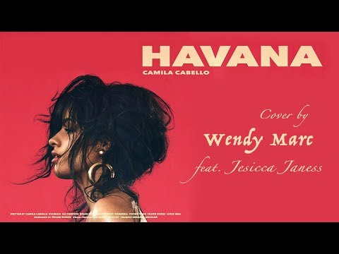 Camila Cabello - Havana (Cover by Wendy Marc) (feat. Jesicca Janess)
