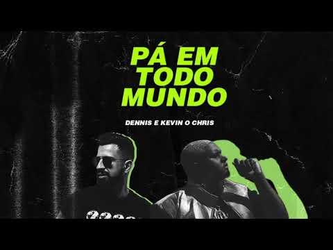 Dennis DJ & MC Kevin o Chris – Pá em Todo Mundo