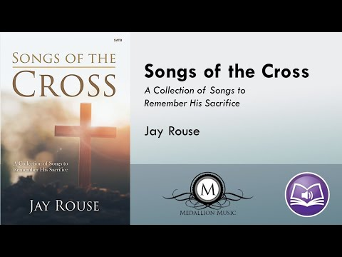 Songs of the Cross (SATB) - Jay Rouse