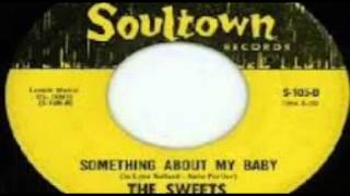 The Sweets - Something About My Baby