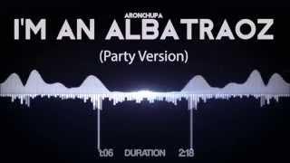 Скачать AronChupa I M An Albatraoz Party Version
