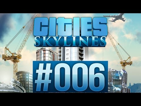 CITIES: SKYLINES #006 - Dam those Offices ★ Let's Play Citie