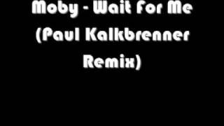 Moby - Wait For Me (Paul Kalkbrenner Remix)