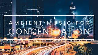 Ambient Concentration Music and Cityscape - 3 Hours of Study Music and City Background Video