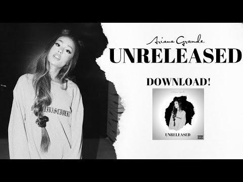 Ariana Grande - Unreleased [DOWNLOAD] | Moonlight Boy