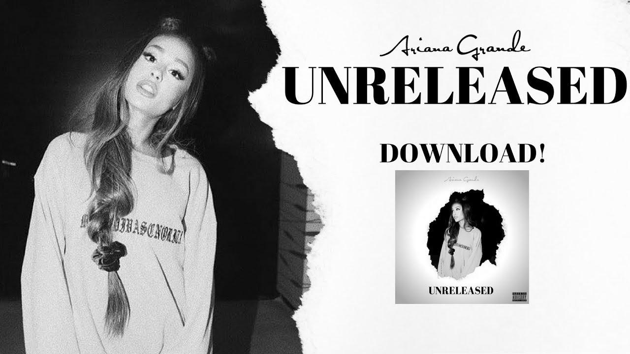 ARIANA GRANDE: Unreleased [ALBUM DOWNLOAD] | Moonlight Boy