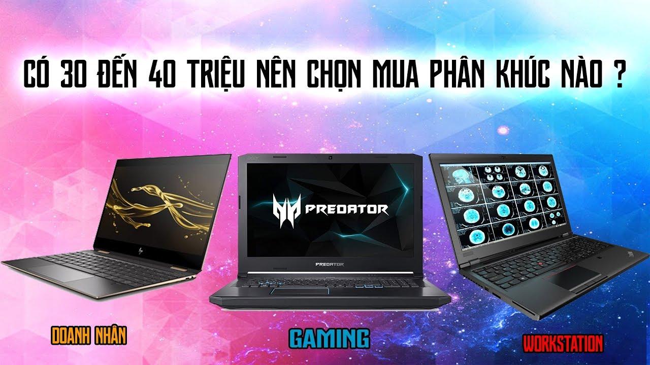 Tư Vấn Cho Tôi Mua Laptop Từ 30 Đến 40 Triệu Năm 2019