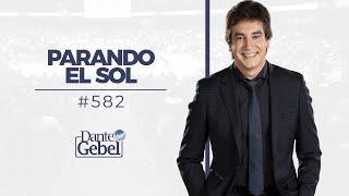 Dante Gebel #582 | Parando el sol