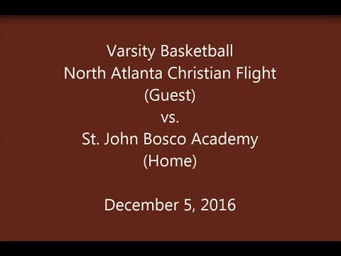 North Atlanta Christian Flight vs St. John Bosco Academy - Varsity Basketball  12/05/2016