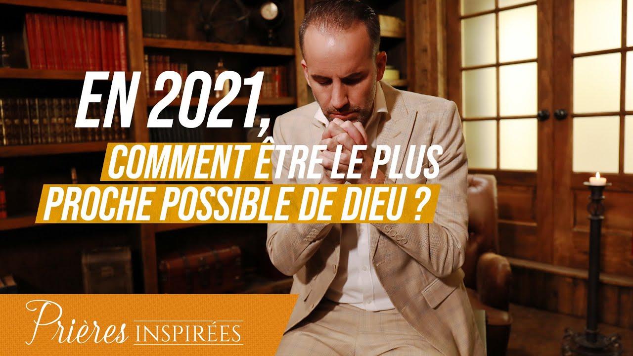 En 2021, comment être le plus proche possible de Dieu ? - Prières inspirées - Jérémy Sour...
