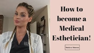 How do I become a medical Esthetician? My journey becoming a Medical Esthetician