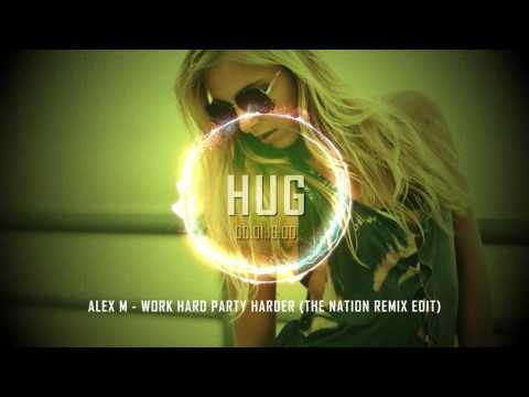 Alex M - Work Hard Party Harder (The Nation Remix Edit)