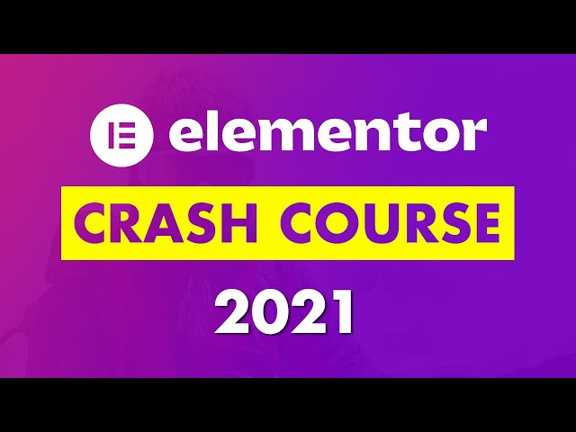 Elementor Crash Course 2021