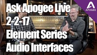 Ask Apogee Live Learn more about our new Element Series audio inter...