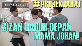ZIZANOLOGY | ZIZAN GADUH DEPAN MAMA JOHAN (OZLYN) FT. JAA TV [#PROJEKJAHAT]