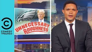 The Philadelphia Eagles Stand Up Donald Trump | The Daily Show With Trevor Noah