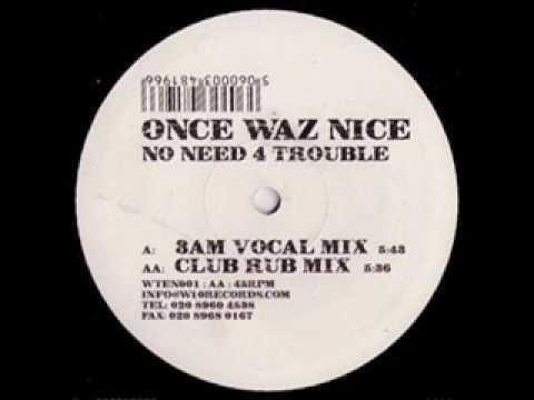 UK Garage - Once Waz Nice - No Need 4 Trouble