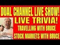 8PM ET DUAL CHANNEL LIVE SHOW! TRIVIA ON TRAVELLING WITH BRUCE AND STOCK MARKETS WITH BRUCE