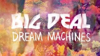Big Deal - Dream Machines