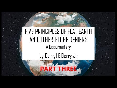 FIVE PRINCIPLES OF FLAT EARTH AND OTHER GLOBE DENIERS [PART 3] A Documentary by Darryl E Berry Jr thumbnail
