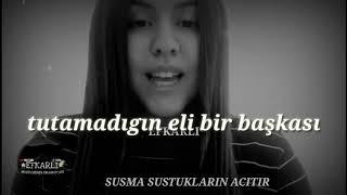 SUSMA SUSTUKLARIN ACITIR (Sözleriyle)
