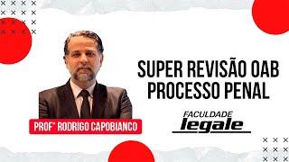 Baixar SUPER REVISÃO OAB - PROCESSO PENAL - PROF. RODRIGO CAPOBIANCO