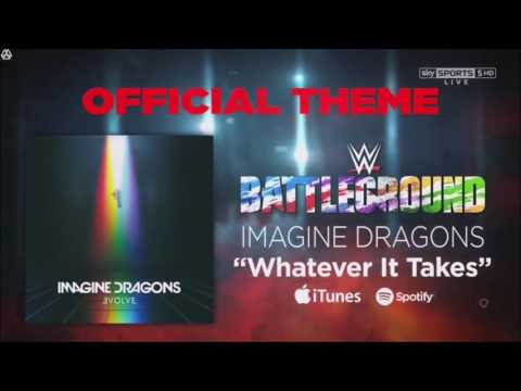 WWE Battleground 2017 Official Theme Song - Whatever It Takes - Imagine Dragons