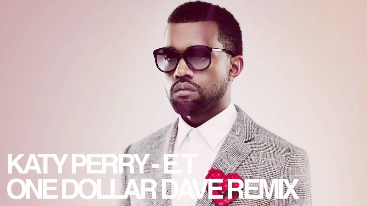 Katy Perry - E.T feat. Kanye West (One Dollar Dave Remix)